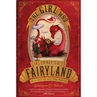 The Girl Who Circumnavigated Fairyland in a Ship of Her Own Making ( Fairyland 1 )