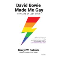 David Bowie Made Me Gay: 100 Years of LGBT Music