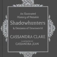 The Illustrated History of Notable Shadowhunters and Denizens of Downworld