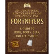 Unofficial Encyclopedia of Strategy for Fortniters: A Guide to Skins, Tools, Gear, and Accessories