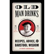 Old Man Drinks Recipes, Advice, and Barstool Wisdom