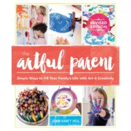 Artful Parent: Simple Ways to Fill Your Family's Life with Art and Creativity