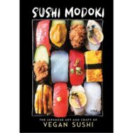 Sushi Modoki The Japanese Art and Craft of Vegan Sushi