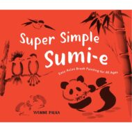 Super Simple Sumi-E: Easy Asian Brush Painting for All Ages