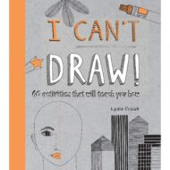 I Can't Draw – 60 activities that will teach you how