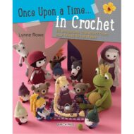 Once Upon a Time… in Crochet: 30 Amigurumi Characters from Your Favorite Fairytales
