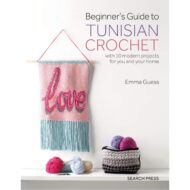 Beginner's Guide to Tunisian Crochet: With 10 Modern Projects for You and Your Home