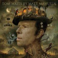 Tom Waits By Matt Mahurinn