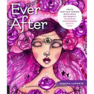 Ever after Create fairy tale inspired mixed media art
