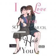 I Love You So Much I Hate You Vol 01
