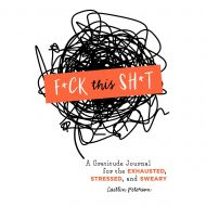 F*ck This Sh*t: A Gratitude Journal for the Exhausted, Stressed, and Sweary