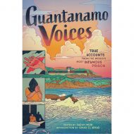 Guantanamo Voices True Accounts From Infamous Prison