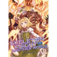 Skeleton Knight In Another World (Light Novel) Vol 06