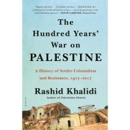 The Hundred Years' War on Palestine: A History of Settler Colonialism and Resistance, 1917–2017