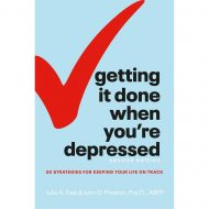 Getting It Done When You're Depressed:  50 Strategies for Keeping Your Life on Track