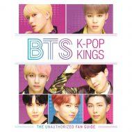 BTS K-Pop Kings: The Unauthorized Fan Guide