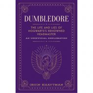 Dumbledore : The Life and Lies of Hogwarts's Renowned Headmaster: An Unofficial Exploration